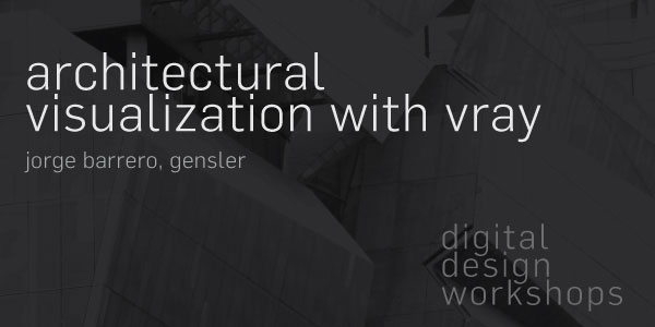 Workshop: Architectural Visualization with Vray